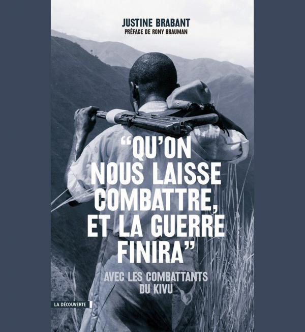 Qu'on nous laisse combattre et la guerre finira, de Justine Brabant, paru aux Editions La découverte.